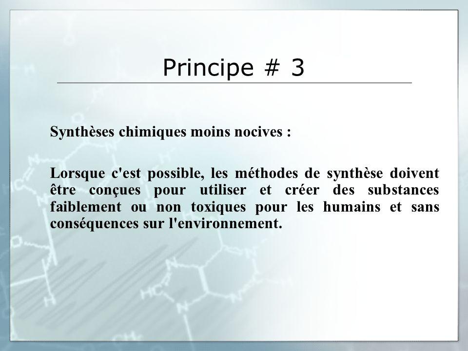 Principe # 3 Synthèses chimiques moins nocives :