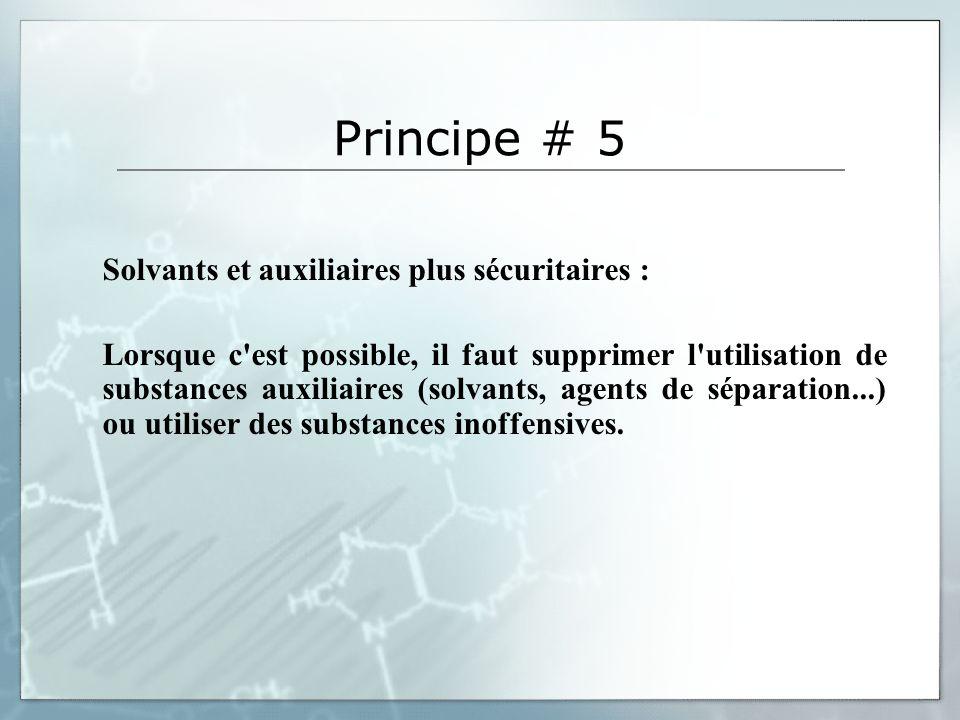 Principe # 5 Solvants et auxiliaires plus sécuritaires :
