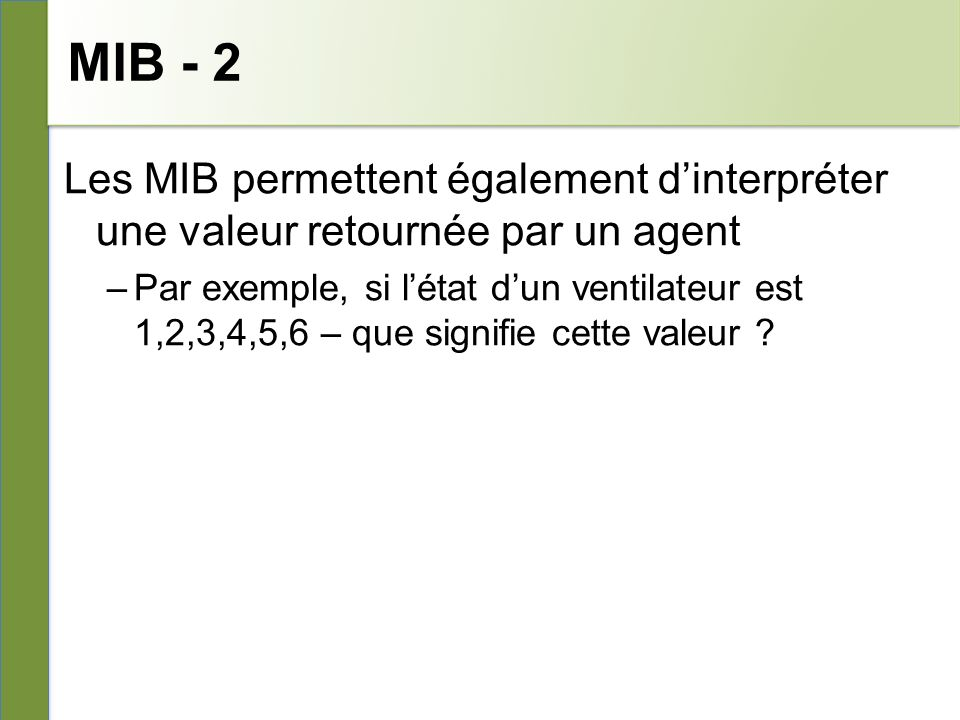 MIB - 2 25/04/10. 26/10/10. Les MIB permettent également d'interpréter une valeur retournée par un agent.