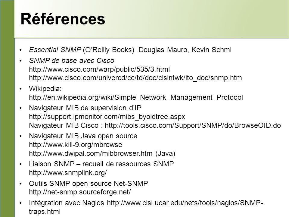 Références Essential SNMP (O'Reilly Books) Douglas Mauro, Kevin Schmi