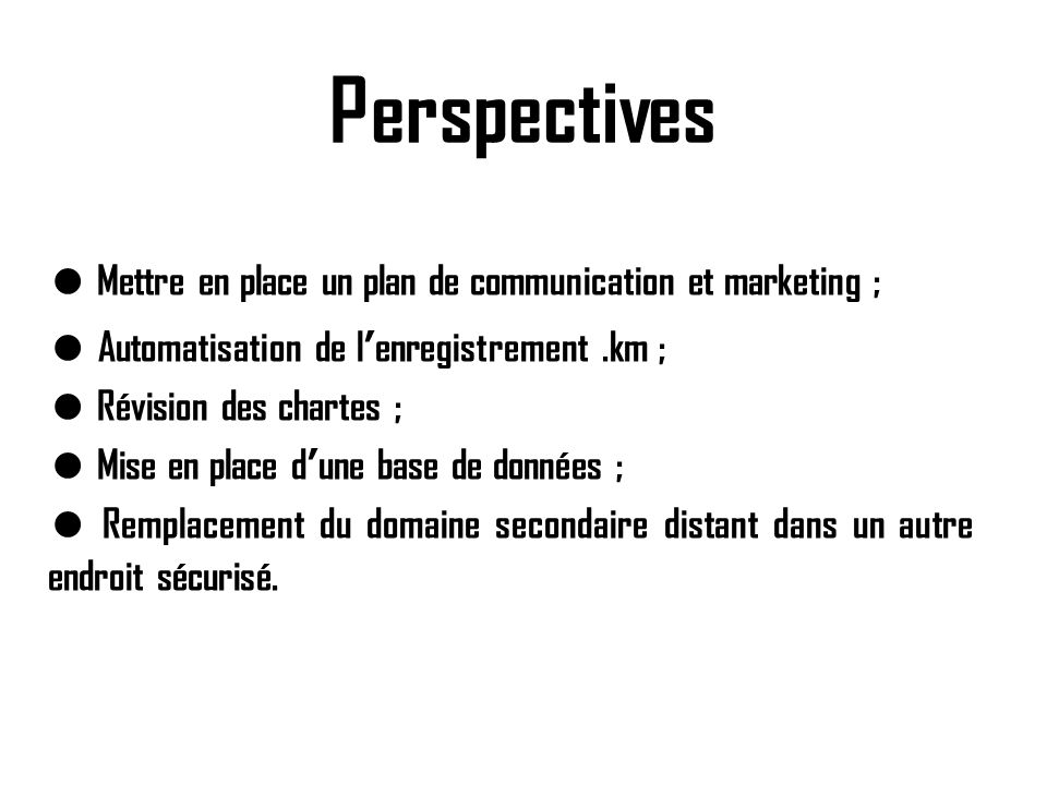Perspectives ● Mettre en place un plan de communication et marketing ;