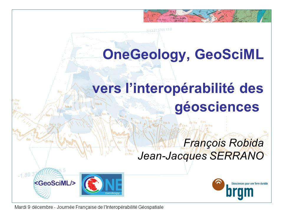 OneGeology, GeoSciML vers l'interopérabilité des géosciences François Robida Jean-Jacques SERRANO