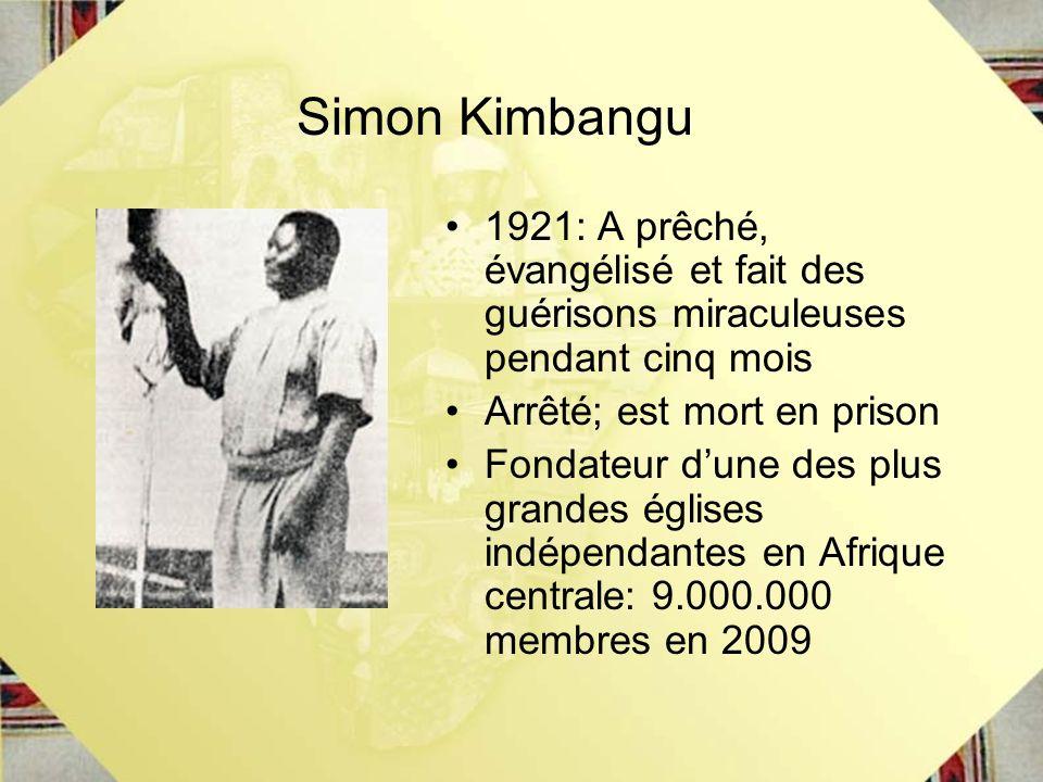 Simon Kimbangu 1921: A prêché, évangélisé et fait des guérisons miraculeuses pendant cinq mois. Arrêté; est mort en prison.