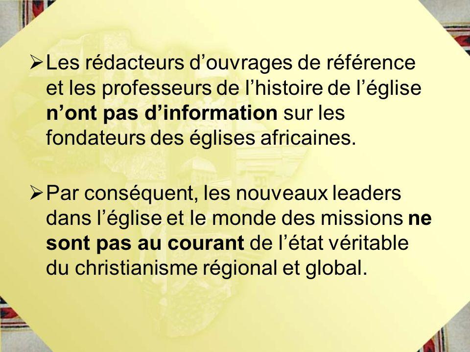 Les rédacteurs d'ouvrages de référence et les professeurs de l'histoire de l'église n'ont pas d'information sur les fondateurs des églises africaines.
