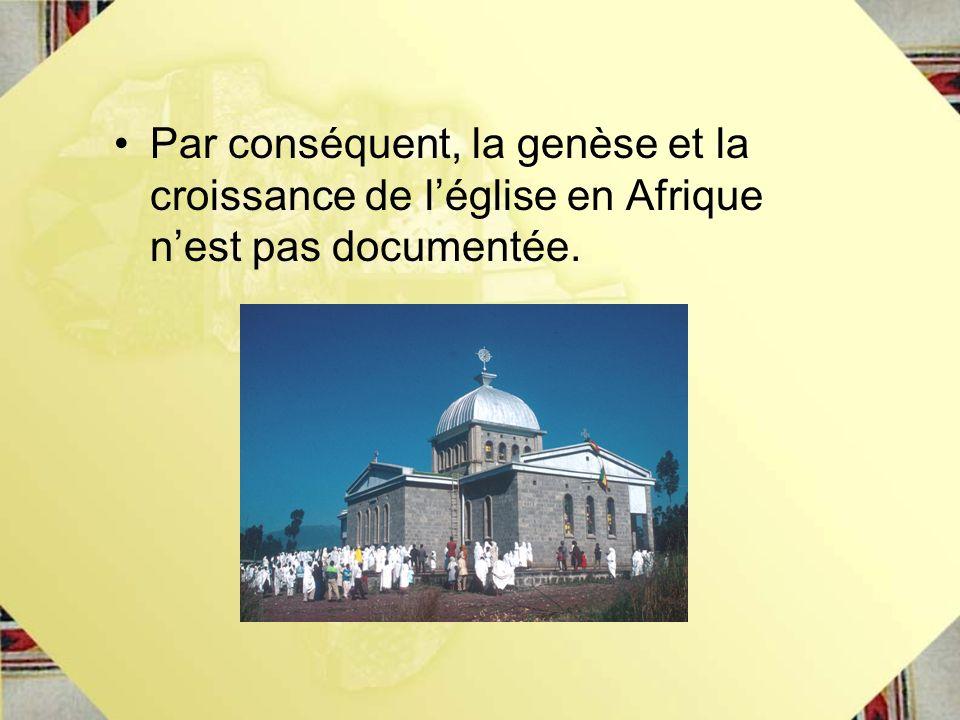 Par conséquent, la genèse et la croissance de l'église en Afrique n'est pas documentée.