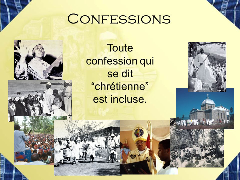 Toute confession qui se dit chrétienne est incluse.