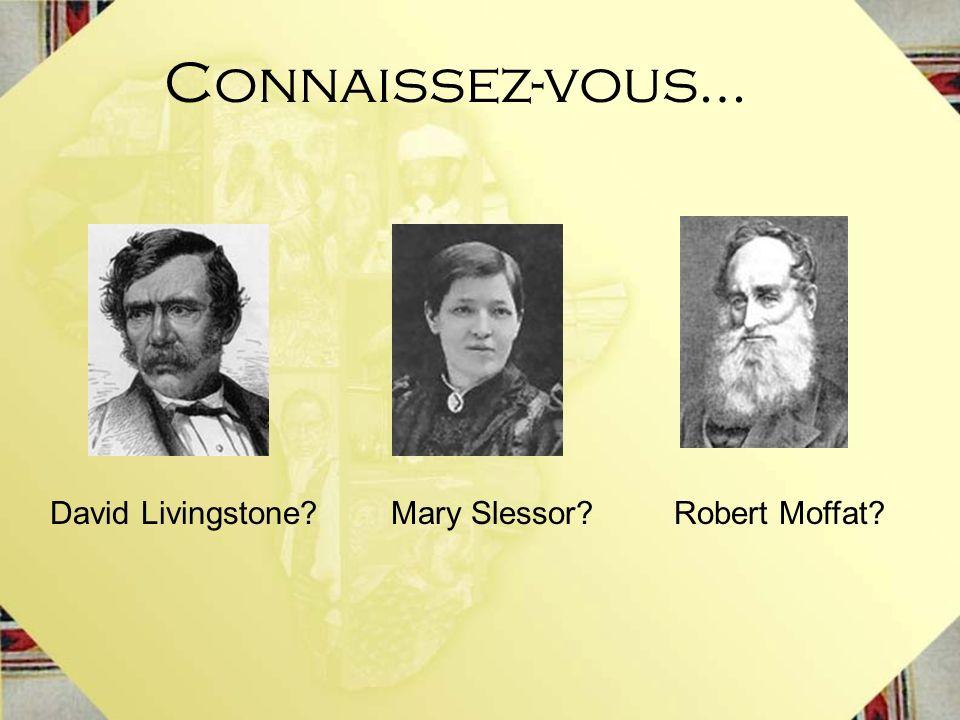 Connaissez-vous… David Livingstone Mary Slessor Robert Moffat