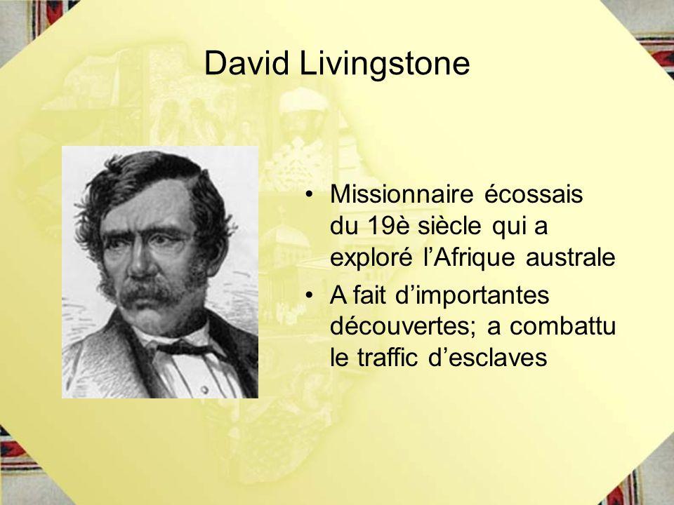 David Livingstone Missionnaire écossais du 19è siècle qui a exploré l'Afrique australe.