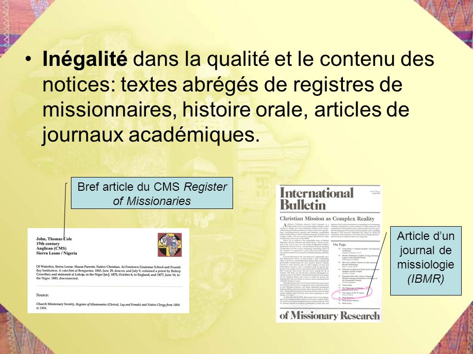 Inégalité dans la qualité et le contenu des notices: textes abrégés de registres de missionnaires, histoire orale, articles de journaux académiques.
