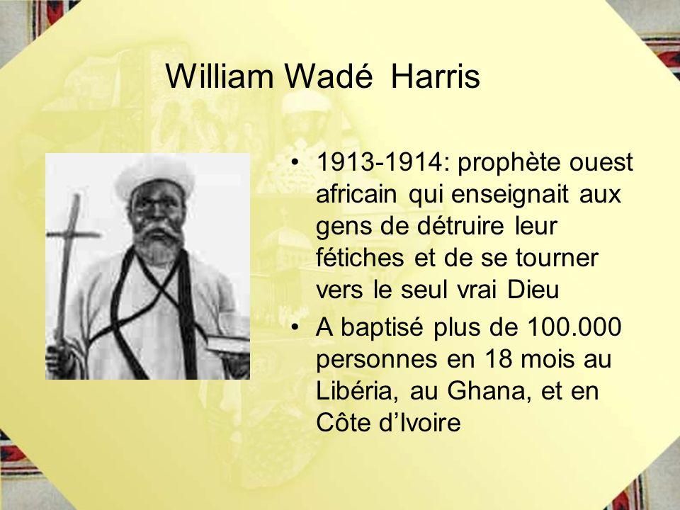 William Wadé Harris 1913-1914: prophète ouest africain qui enseignait aux gens de détruire leur fétiches et de se tourner vers le seul vrai Dieu.