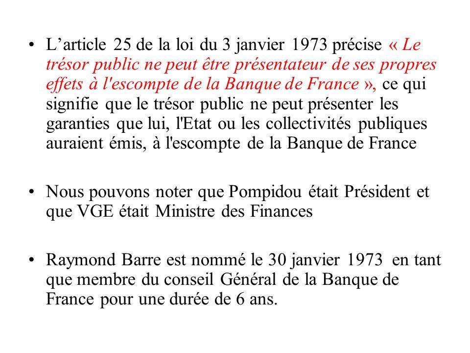 L'article 25 de la loi du 3 janvier 1973 précise « Le trésor public ne peut être présentateur de ses propres effets à l escompte de la Banque de France », ce qui signifie que le trésor public ne peut présenter les garanties que lui, l Etat ou les collectivités publiques auraient émis, à l escompte de la Banque de France