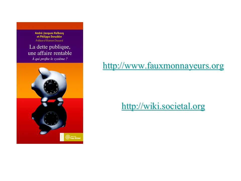 http://www.fauxmonnayeurs.org http://wiki.societal.org