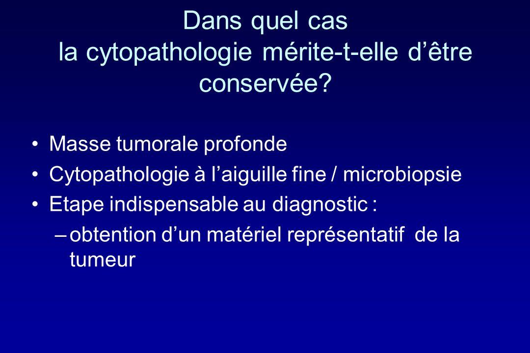 Dans quel cas la cytopathologie mérite-t-elle d'être conservée