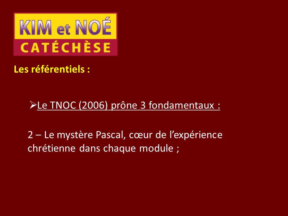 Les référentiels : Le TNOC (2006) prône 3 fondamentaux : 2 – Le mystère Pascal, cœur de l'expérience chrétienne dans chaque module ;