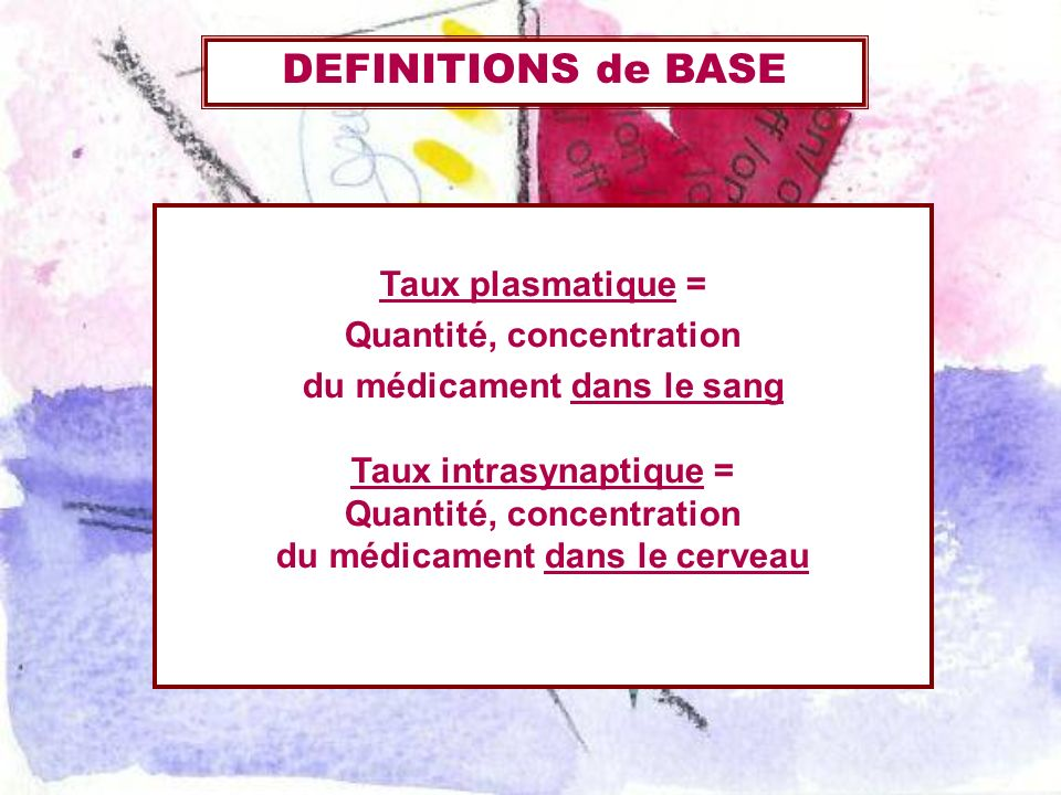 DEFINITIONS de BASE Taux plasmatique = Quantité, concentration