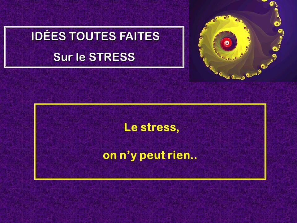 Le stress, on n'y peut rien..