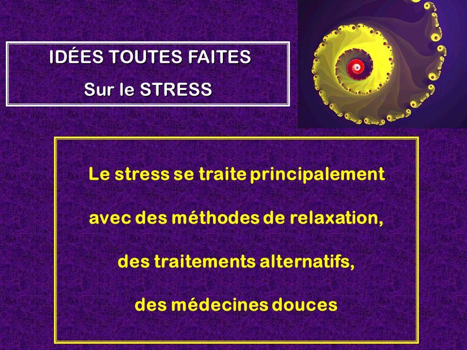 Le stress se traite principalement avec des méthodes de relaxation,