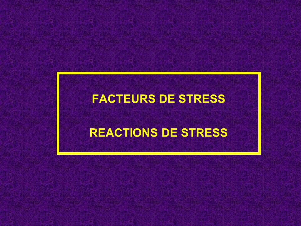 FACTEURS DE STRESS REACTIONS DE STRESS