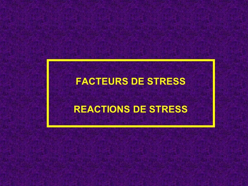 FACTEURS DE STRESS REACTIONS DE STRESS