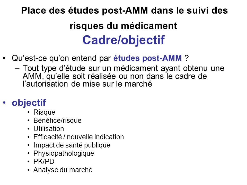 Place des études post-AMM dans le suivi des risques du médicament Cadre/objectif