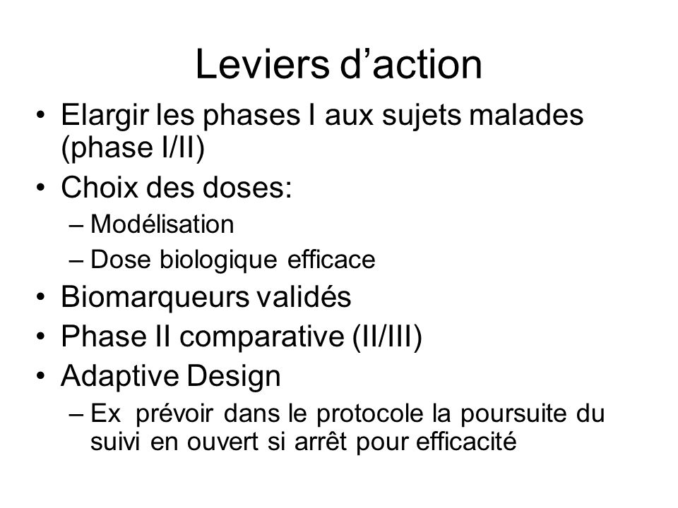 Leviers d'action Elargir les phases I aux sujets malades (phase I/II)