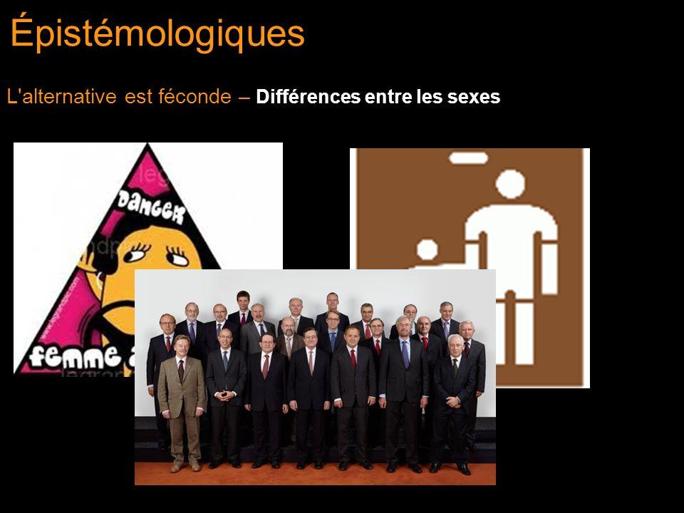 Épistémologiques L alternative est féconde – Différences entre les sexes
