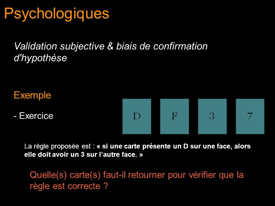 Psychologiques Validation subjective & biais de confirmation d hypothèse. Exemple. - Exercice.