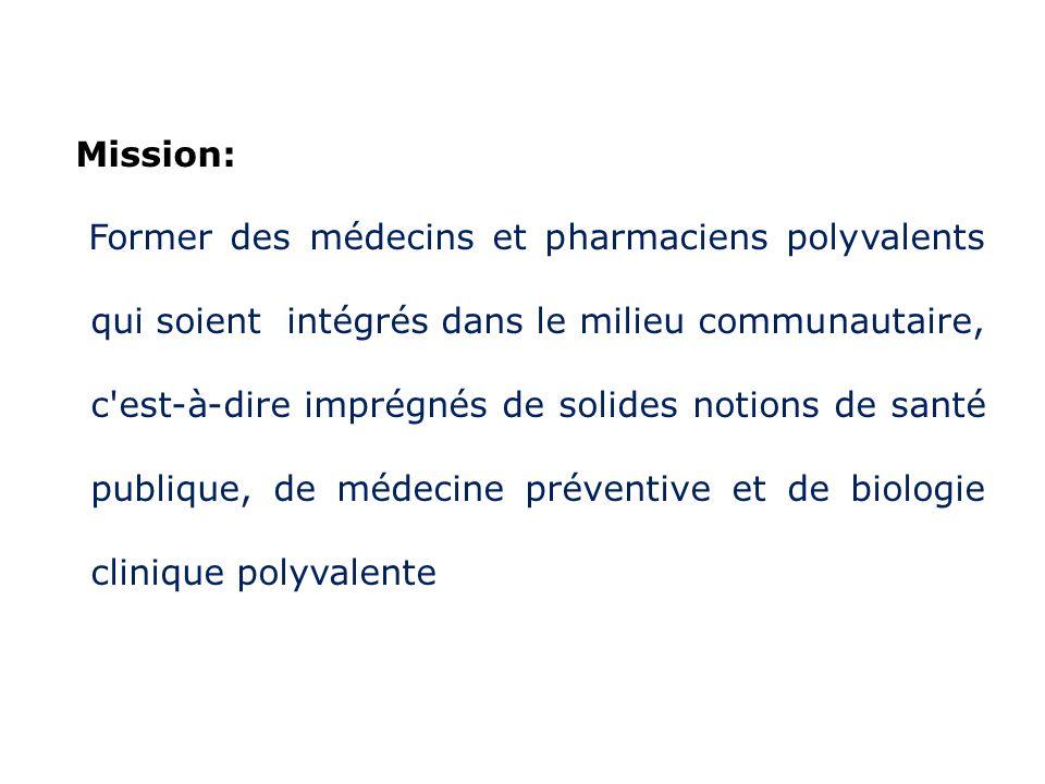 Mission: Former des médecins et pharmaciens polyvalents qui soient intégrés dans le milieu communautaire, c est-à-dire imprégnés de solides notions de santé publique, de médecine préventive et de biologie clinique polyvalente