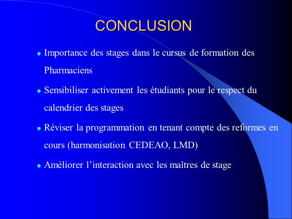 CONCLUSION Importance des stages dans le cursus de formation des Pharmaciens.