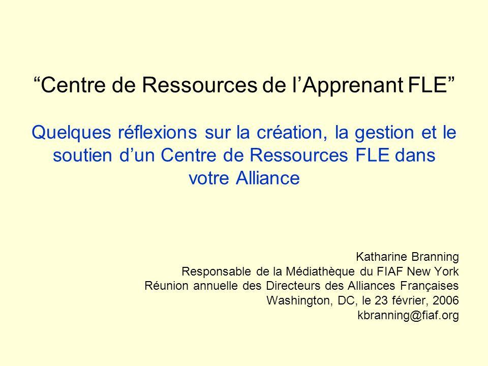Centre de Ressources de l'Apprenant FLE Quelques réflexions sur la création, la gestion et le soutien d'un Centre de Ressources FLE dans votre Alliance