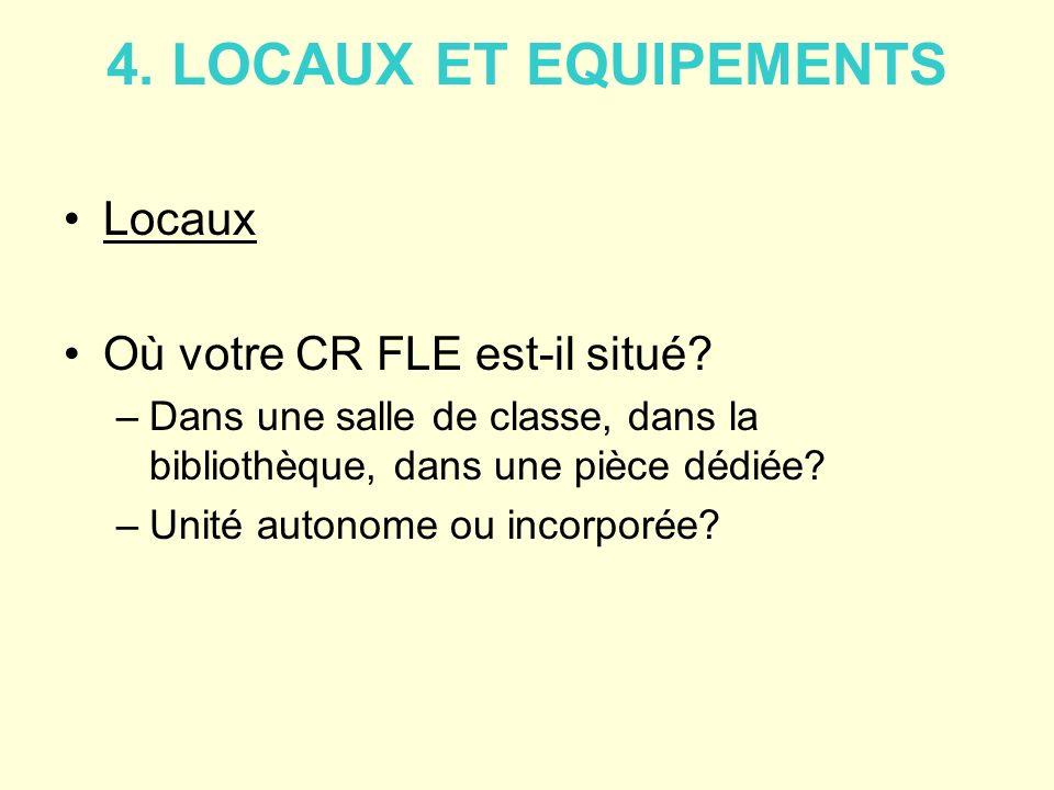 4. LOCAUX ET EQUIPEMENTS Locaux Où votre CR FLE est-il situé