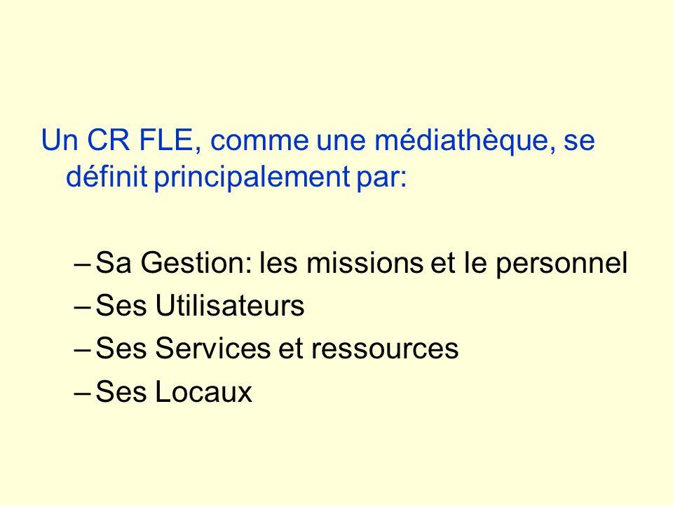Un CR FLE, comme une médiathèque, se définit principalement par: