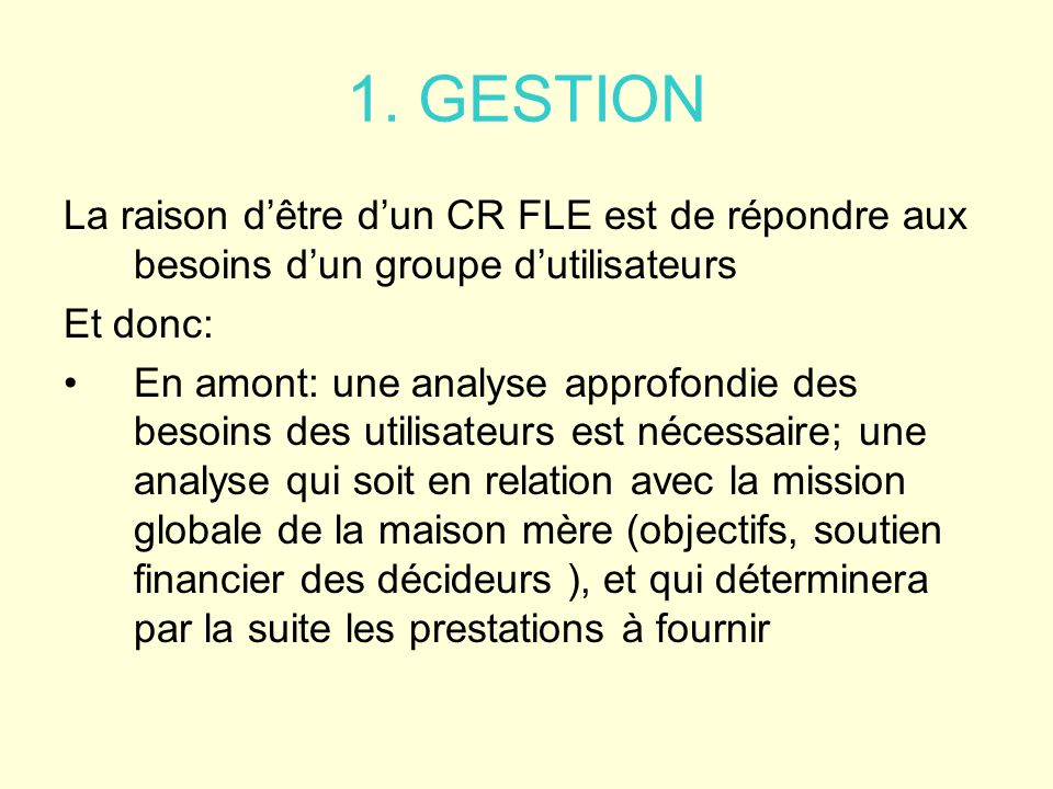 1. GESTION La raison d'être d'un CR FLE est de répondre aux besoins d'un groupe d'utilisateurs. Et donc: