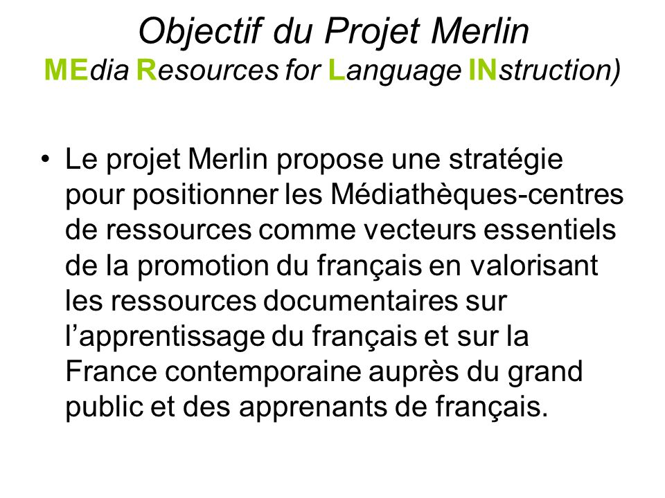 Objectif du Projet Merlin MEdia Resources for Language INstruction)