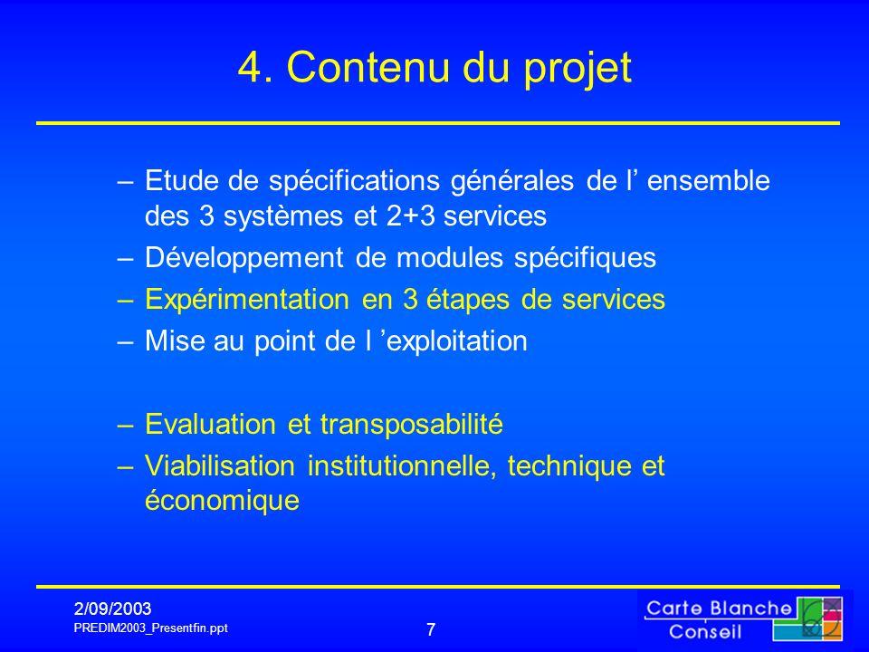 4. Contenu du projet Etude de spécifications générales de l' ensemble des 3 systèmes et 2+3 services.