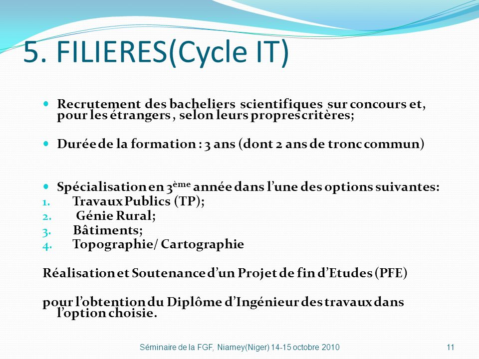5. FILIERES(Cycle IT) Recrutement des bacheliers scientifiques sur concours et, pour les étrangers , selon leurs propres critères;