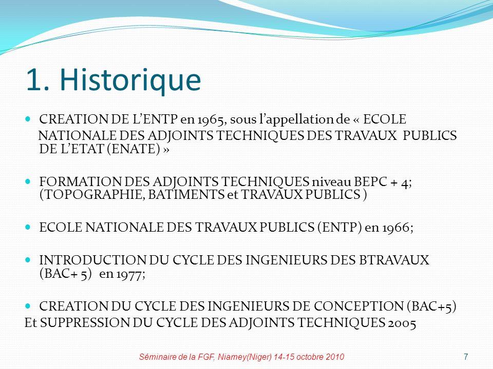 1. Historique CREATION DE L'ENTP en 1965, sous l'appellation de « ECOLE. NATIONALE DES ADJOINTS TECHNIQUES DES TRAVAUX PUBLICS DE L'ETAT (ENATE) »