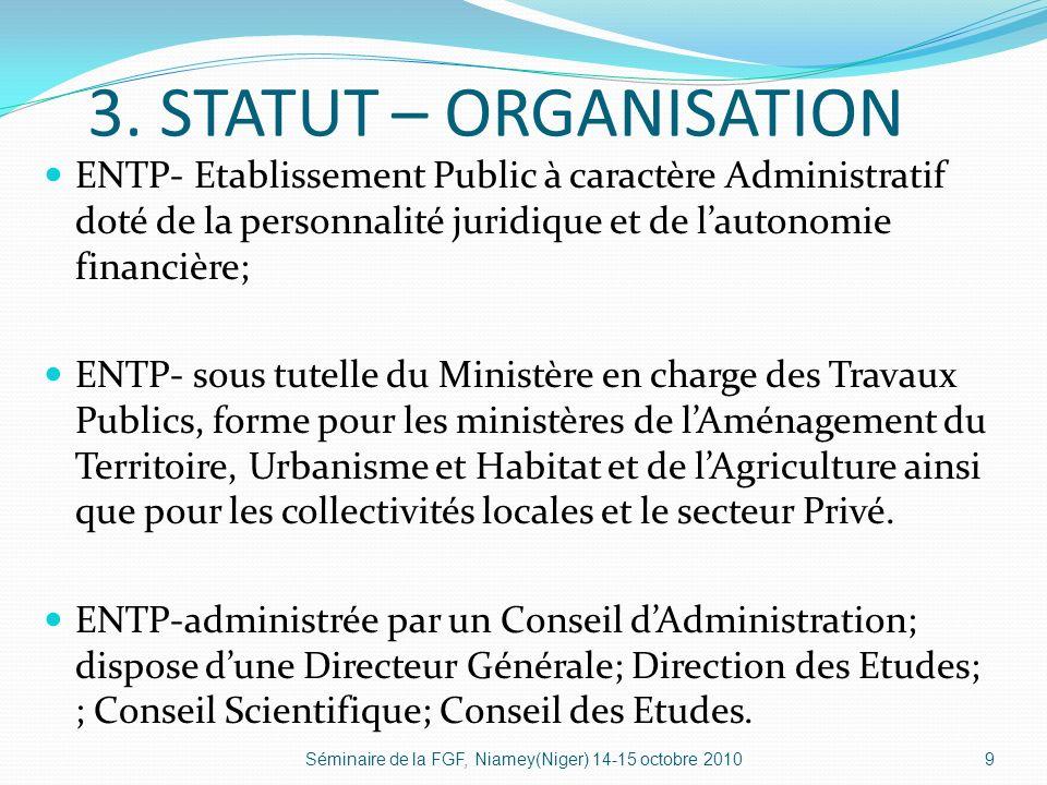 3. STATUT – ORGANISATION ENTP- Etablissement Public à caractère Administratif doté de la personnalité juridique et de l'autonomie financière;