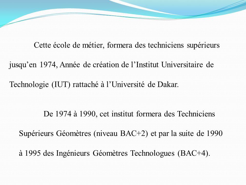 Cette école de métier, formera des techniciens supérieurs jusqu'en 1974, Année de création de l'Institut Universitaire de Technologie (IUT) rattaché à l'Université de Dakar.