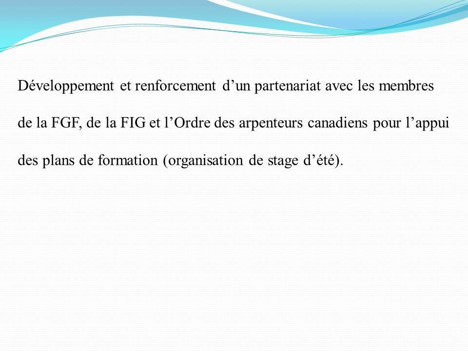Développement et renforcement d'un partenariat avec les membres de la FGF, de la FIG et l'Ordre des arpenteurs canadiens pour l'appui des plans de formation (organisation de stage d'été).