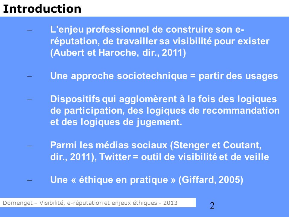 Introduction L enjeu professionnel de construire son e-réputation, de travailler sa visibilité pour exister (Aubert et Haroche, dir., 2011)