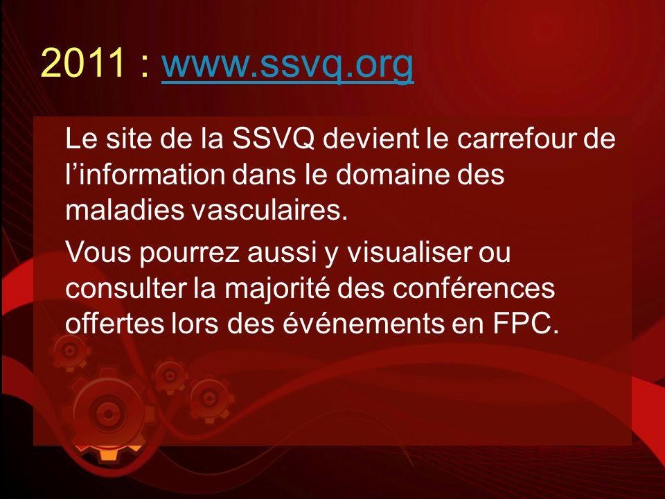 2011 : www.ssvq.org Le site de la SSVQ devient le carrefour de l'information dans le domaine des maladies vasculaires.