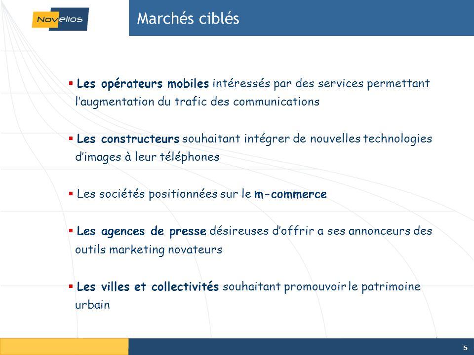 Marchés ciblés Les opérateurs mobiles intéressés par des services permettant. l'augmentation du trafic des communications.