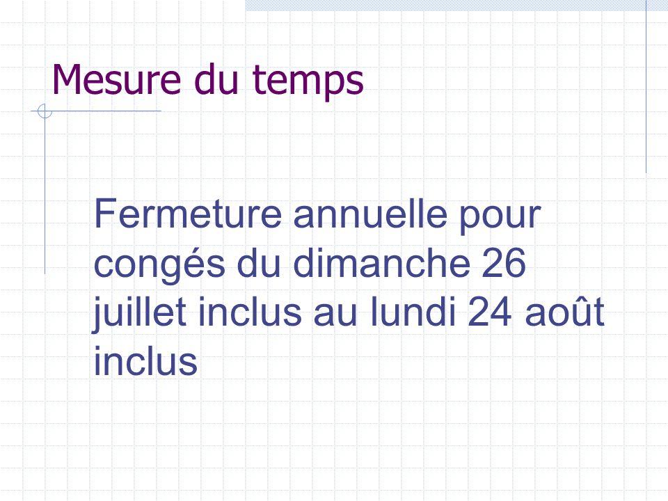 Mesure du temps Fermeture annuelle pour congés du dimanche 26 juillet inclus au lundi 24 août inclus.