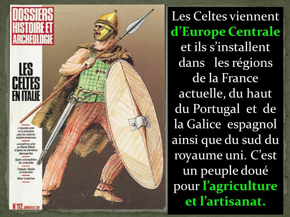 Les Celtes viennent d'Europe Centrale et ils s'installent dans les régions de la France actuelle, du haut du Portugal et de la Galice espagnol ainsi que du sud du royaume uni.