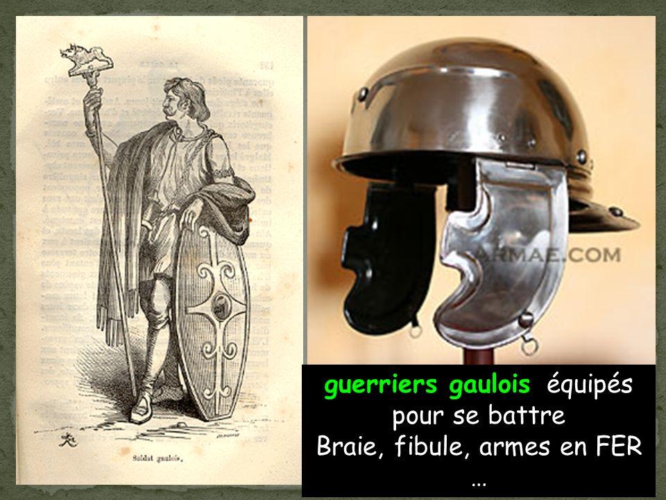 guerriers gaulois équipés pour se battre Braie, fibule, armes en FER …