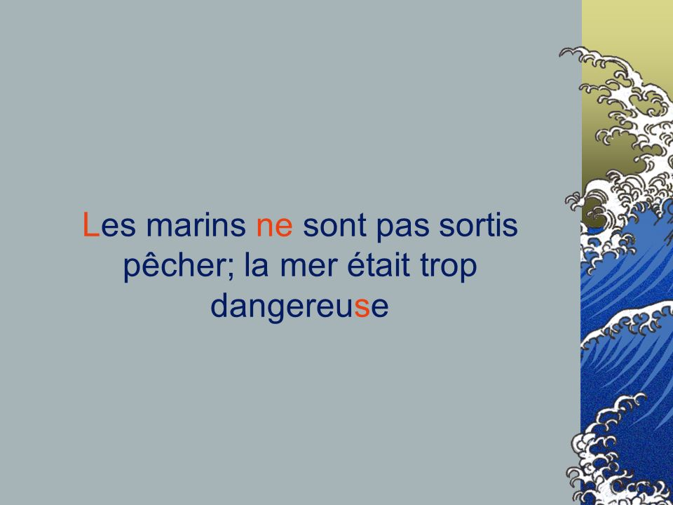 Les marins ne sont pas sortis pêcher; la mer était trop dangereuse