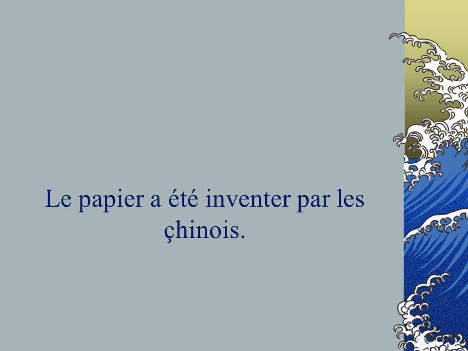 Le papier a été inventer par les çhinois.