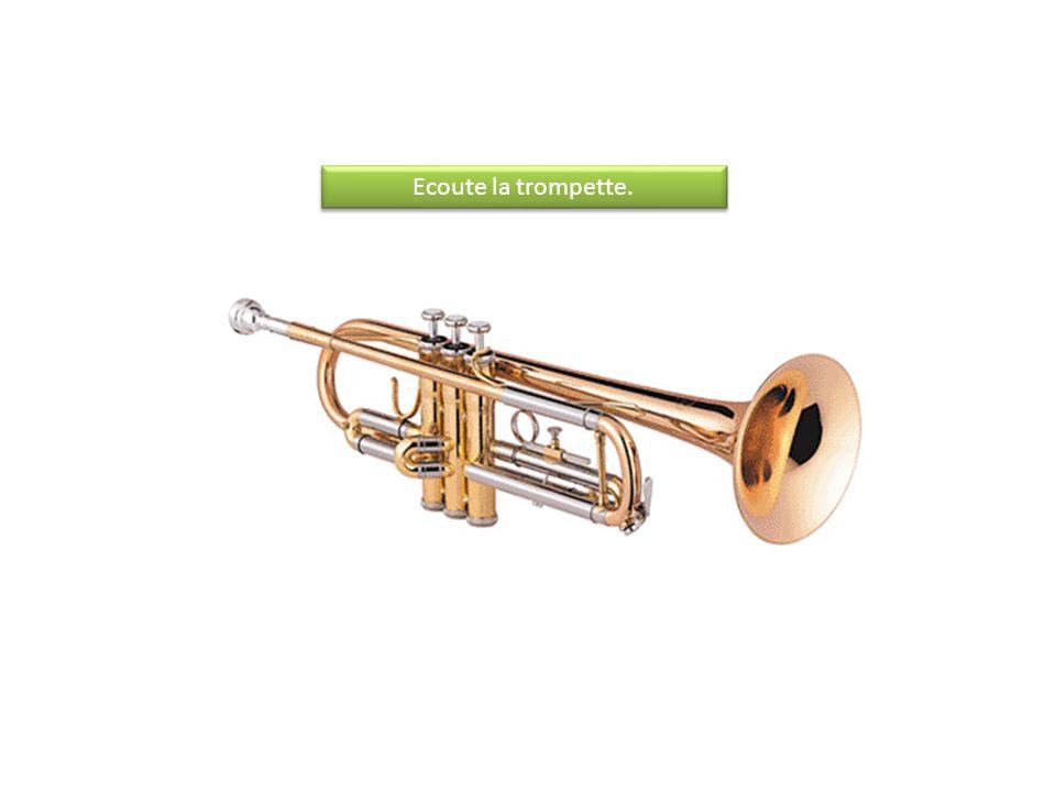Ecoute la trompette.