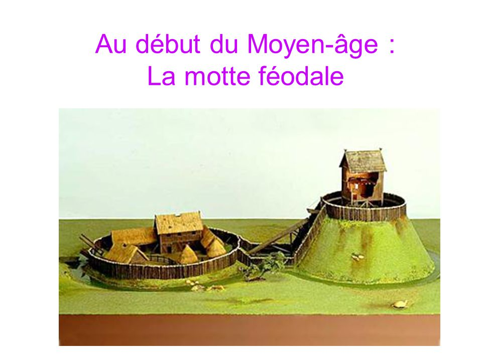 Au début du Moyen-âge : La motte féodale